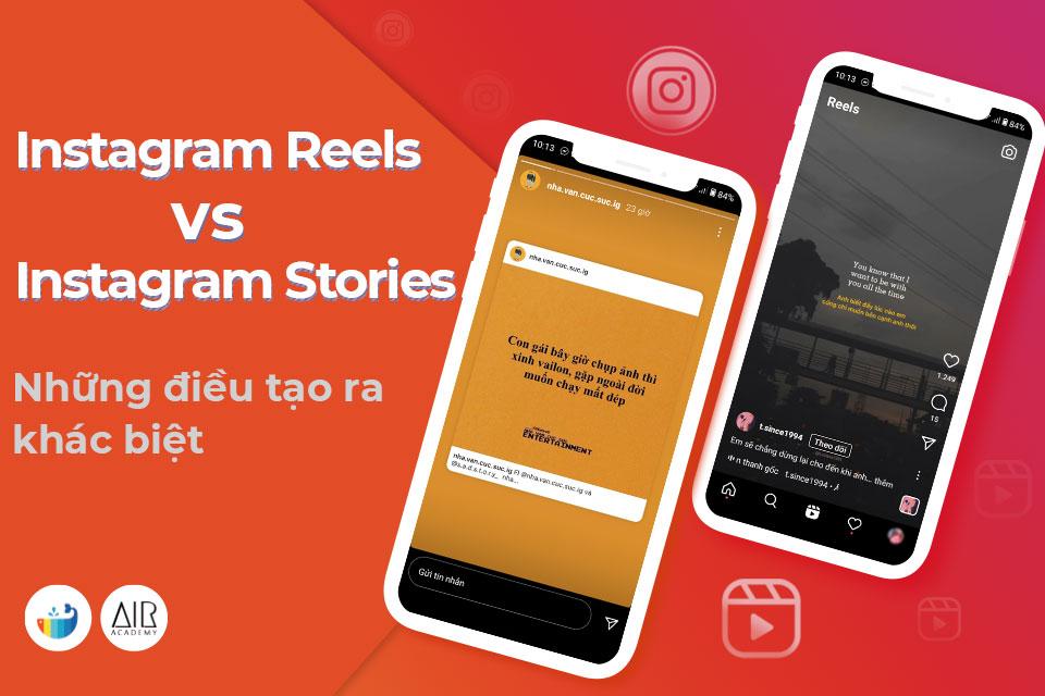 Instagram Reels với Instagram Stories - Những điều tạo ra khác biệt