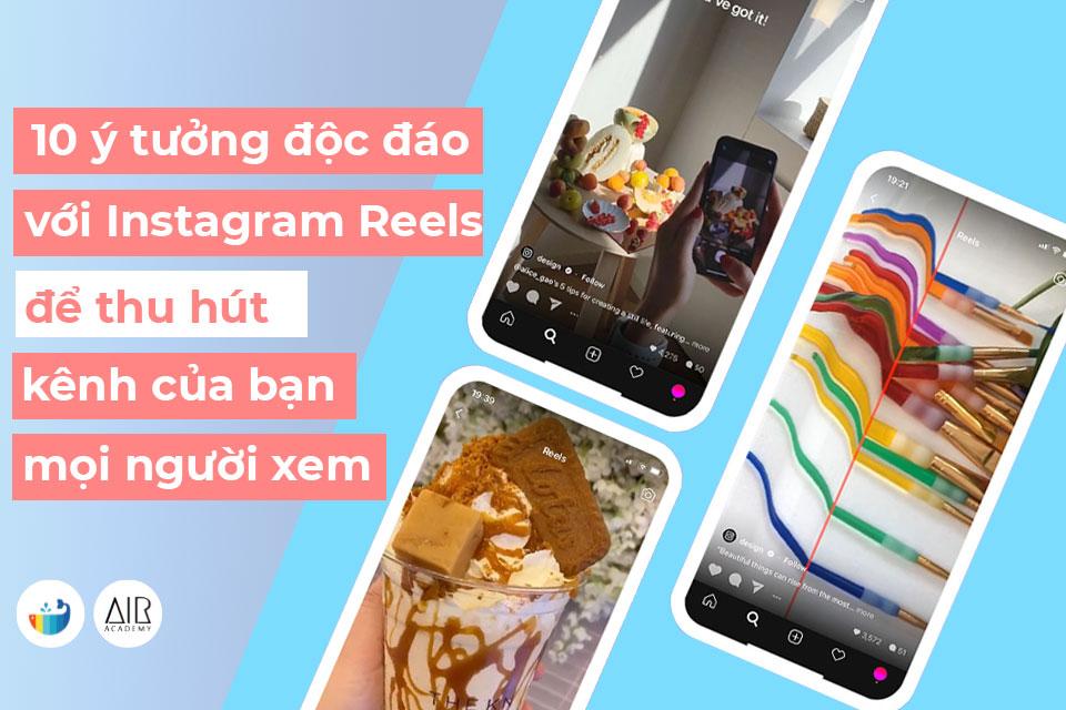 10 ý tưởng độc đáo với Instagram Reels để thu hút mọi người xem kênh của bạn