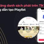 Tính năng danh sách phát trên TikTok - Hướng dẫn tạo Blacklist video TikTok