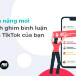 Tính năng mới - Cách ghim bình luận trên TikTok của bạn